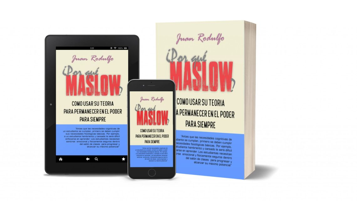 Por Qué Maslow, como usar su Teoria para permanecer en el Poder por Juan Rodulfo