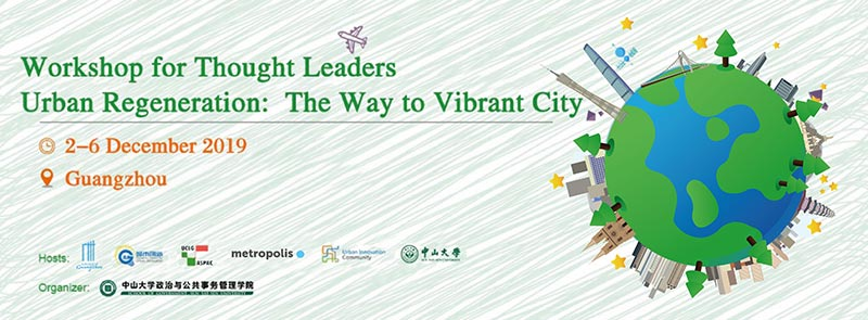 WORKSHOP FOR THOUGHT LEADERS – URBAN REGENERATION: THE WAY TO VIBRANT CITY (GUANGZHOU, 2-6 DECEMBER 2019)