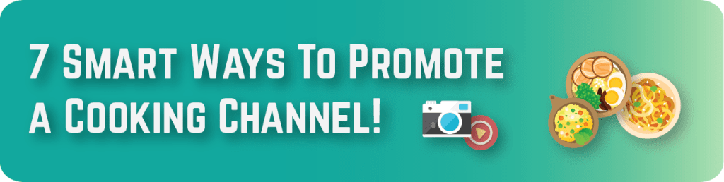 7 Smart Ways To Promote a YouTube Cooking Channel! (2019 Update)
