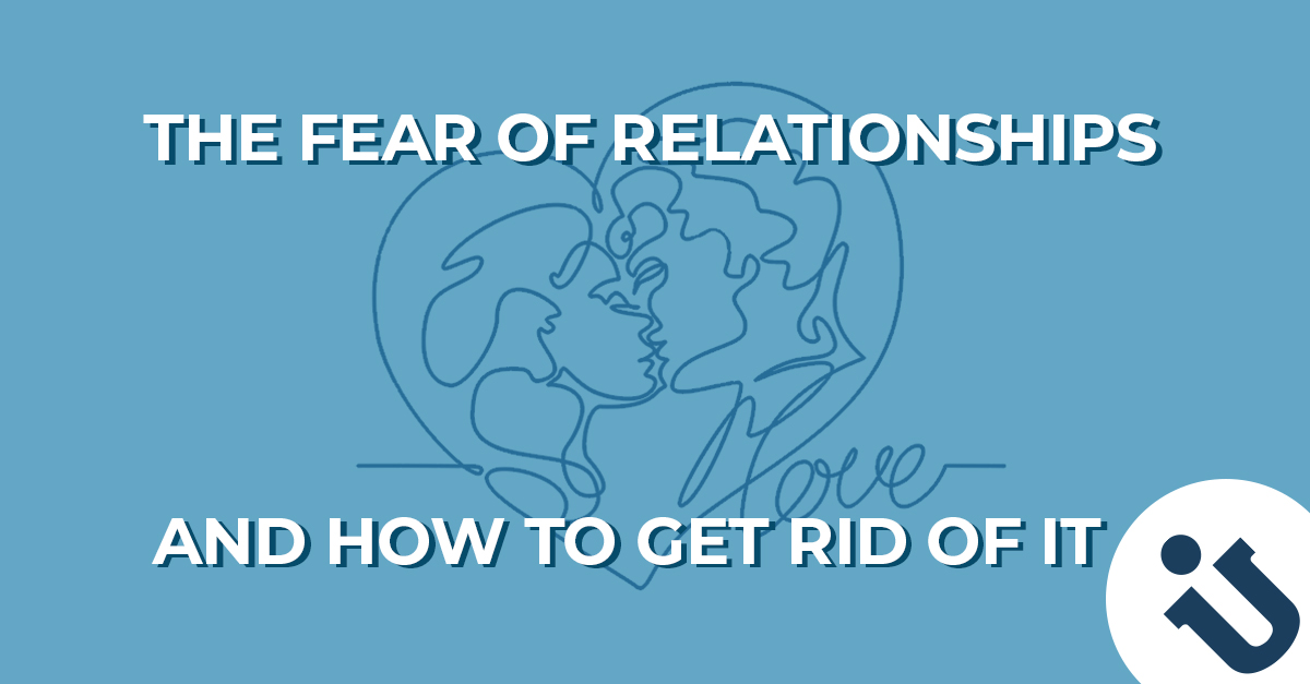8d618e585ce36 LIFESTYLE: The Fear of Relationships and How to Get Rid of It