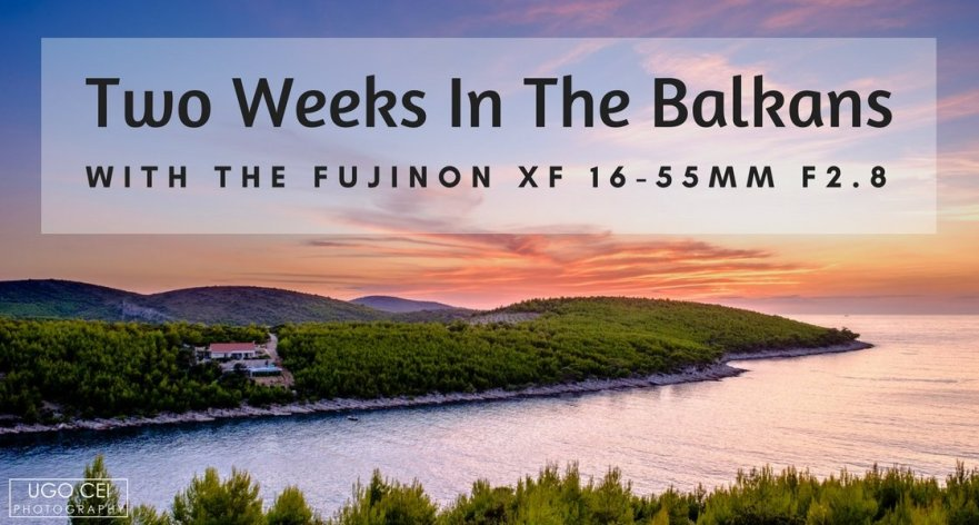 Two Weeks in the Balkans with the Fujinon XF 16-55mm F2.8