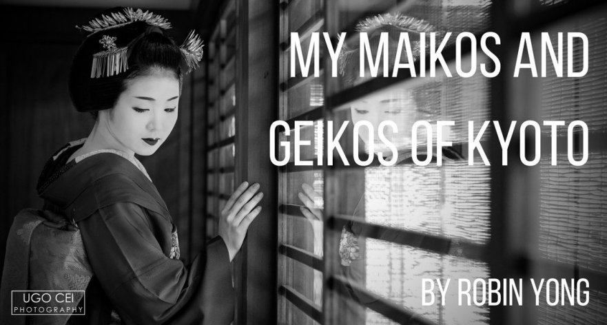 My Maikos and Geikos of Kyoto by Robin Yong