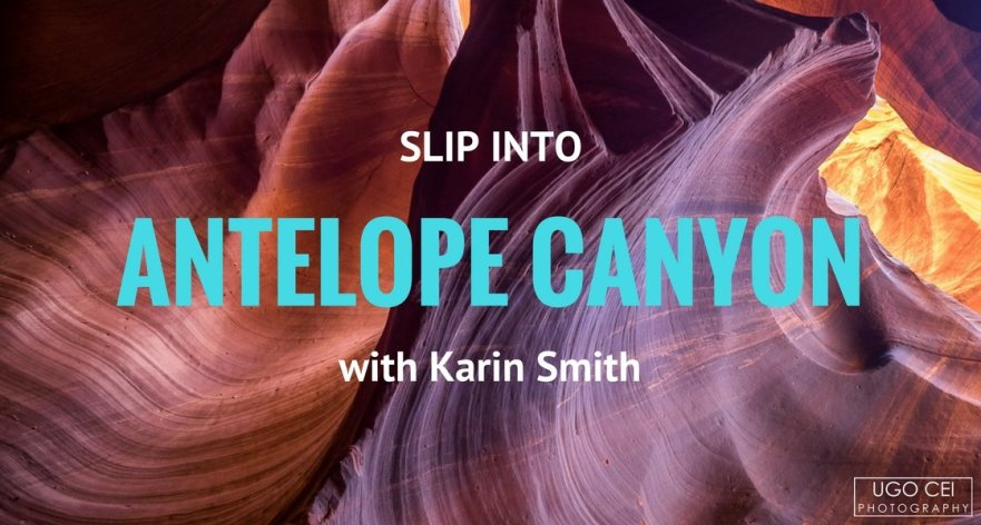 Slip Into Antelope Canyon with Karin Smith