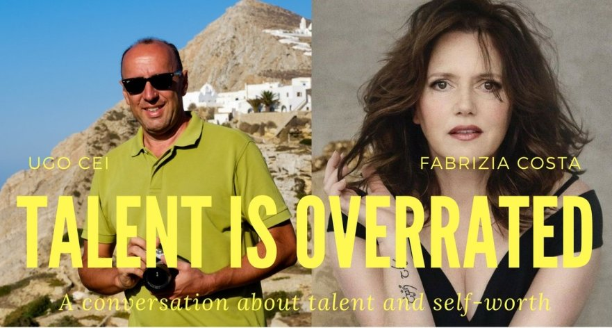 Ugo Cei. Fabrizia Costa. Talent is overrated. A conversation about talent and self-worth