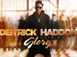 "NEW VIDEO FROM Deitrick Haddon & Hill City Worship Camp ""GLORY"""