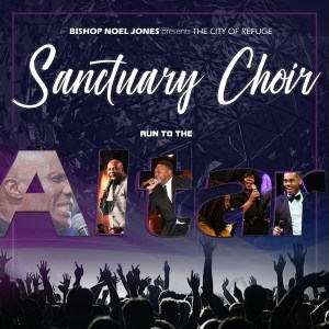 Bishop Noel Jones & The City Of Refuge Sanctuary Choir To Release 1st Album In Years, Run To The Altar, On 7/20