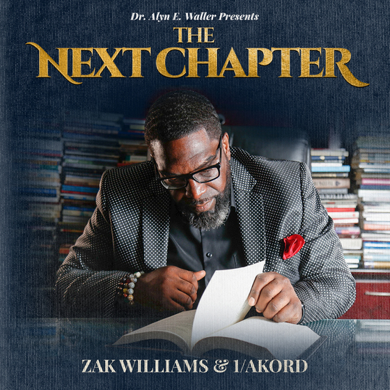 "Zak Williams & 1AKORD Release THE NEXT CHAPTER Album and ""Unpredictable God"" Lyric Video Single"