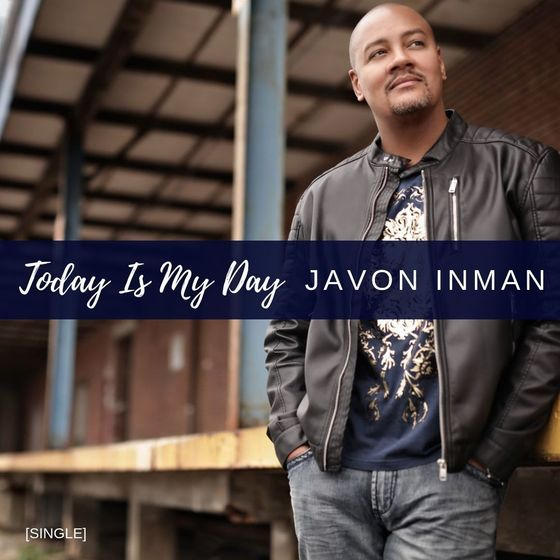 "Javon Inman Offers Candid Encouragement Through New Feel-Good Single & Lyric Video ""Today Is My Day"""