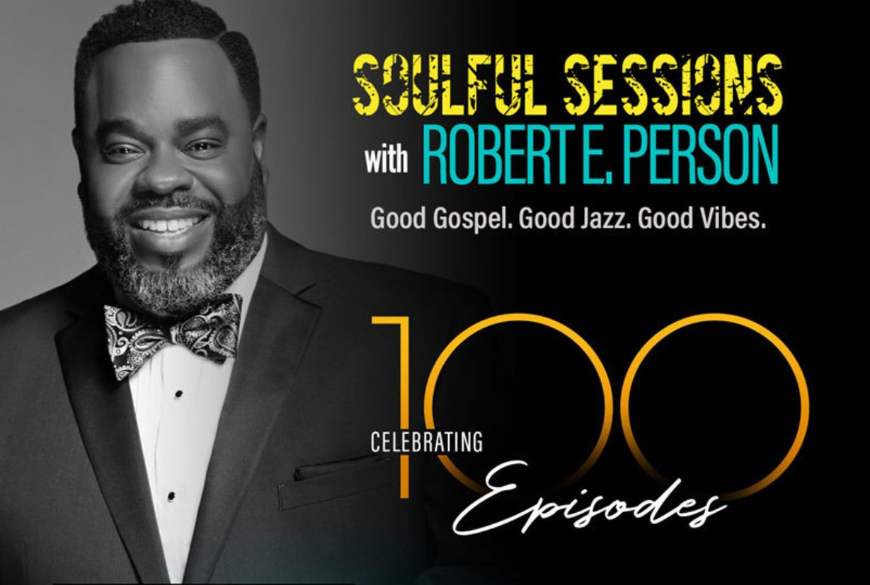 Robert E. Person Expands His Soulful Sessions Radio Show To 2 hours On uGospel Radio and Celebrates 100th Episode