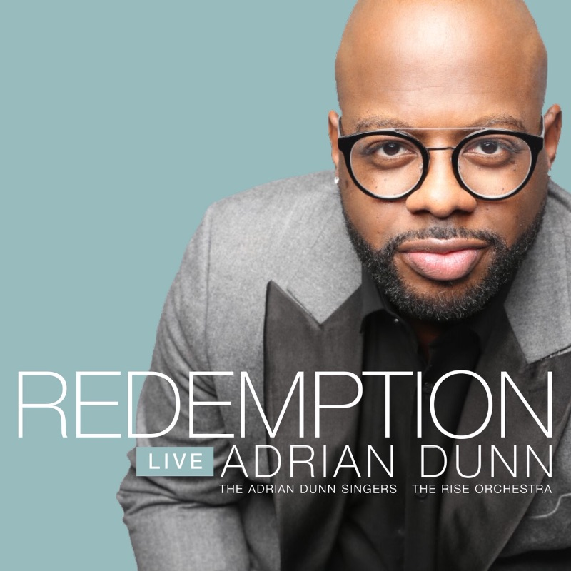 Multi Genre Artist Adrian Dunn Presents New Gospel Collection Redemption Live