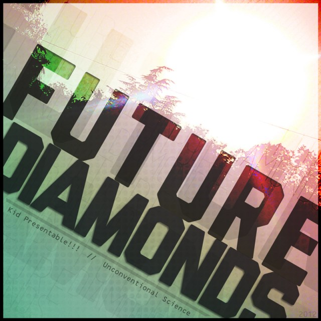 Kid Presentable + Unconventional Science - Future Diamonds