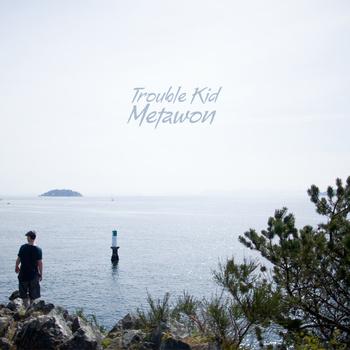 "Metawon - ""Trouble Kid"""