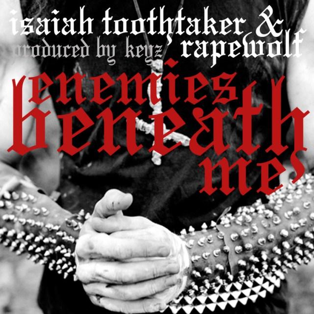"Isaiah Toothtaker & Rapewolf - ""Enemies Beneath Me"""