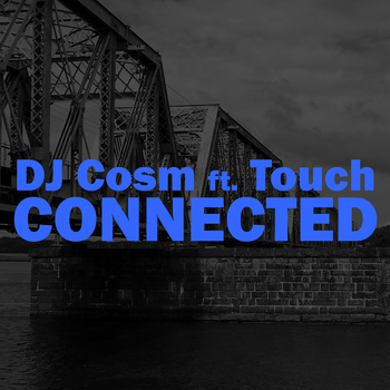 "DJ Cosm ft. Touch - ""Connected"""