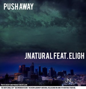 "JNatural - ""Push Away"" ft. Eligh"