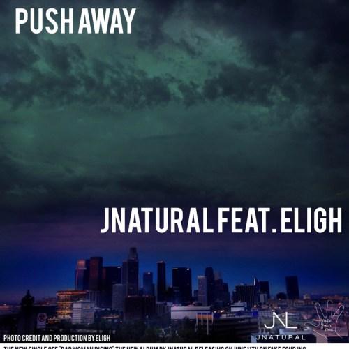 """JNatural - """"Push Away"""" ft. Eligh"""
