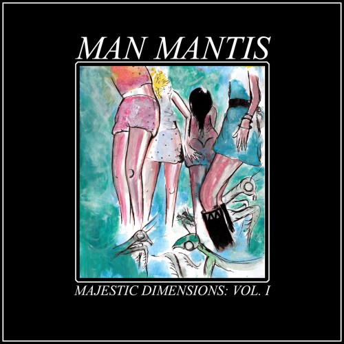 Man Mantis - Majestic Dimensions Vol. I