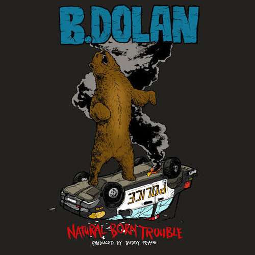 """B. Dolan - """"Natural Born Trouble"""" prod. by Buddy Peace"""