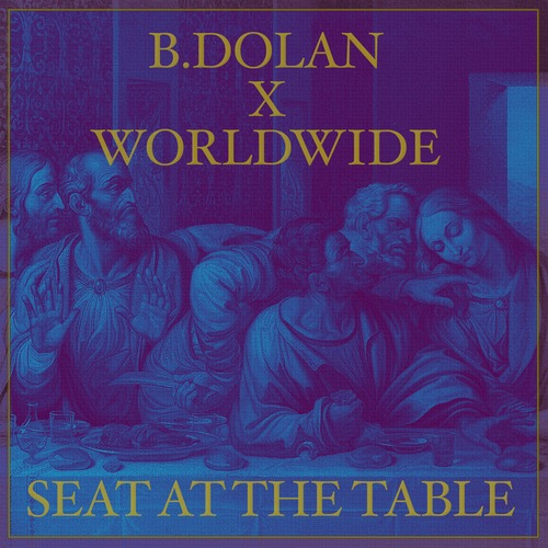 "B. Dolan ft. Worldwide - ""Seat At The Table"""