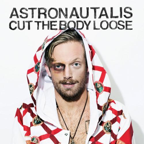Astronautalis - Cut the Body Loose