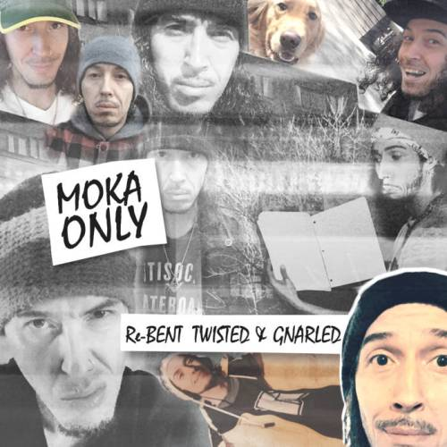 Moka Only - Re?-?Bent Twisted and Gnarled