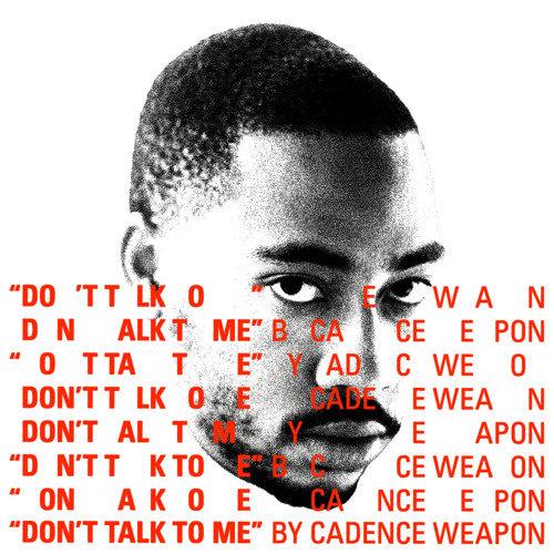 "Cadence Weapon - ""Don't Talk To Me"" (prod. by FrancisGotHeat)"