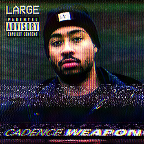 """Cadence Weapon - """"Large"""" (prod. by Chef Byer + Trwubblenaught)"""