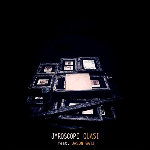 "Jyroscope - ""Quasi"" feat. Jason Gatz"