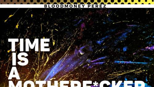 Bloodmoney Perez - Time Is A Motherfucker