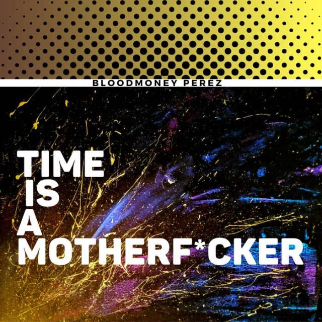 Bloodmoney Perez - Time Is A Motherfucker