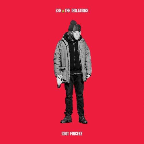 Esh & The Isolations - Idiot Fingerz