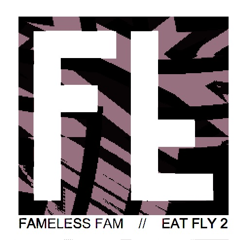 Fameless Fam - Eat Fly II