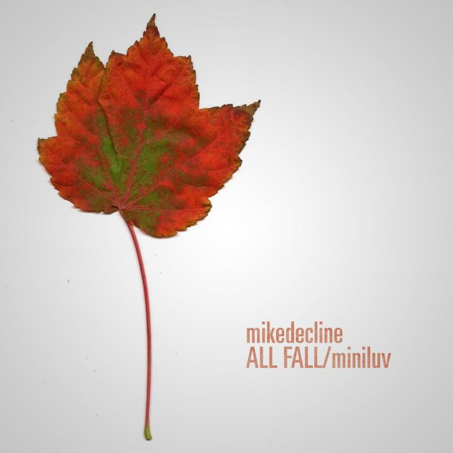 Mikedecline - ALL FALL/miniluv