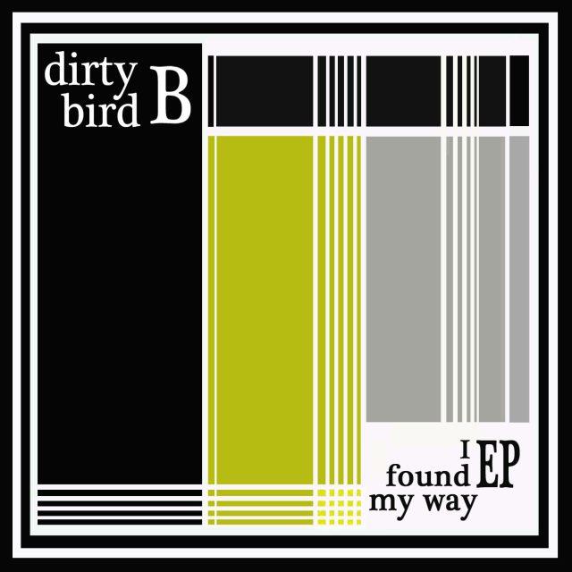 Dirtybird B - I Found My Way EP