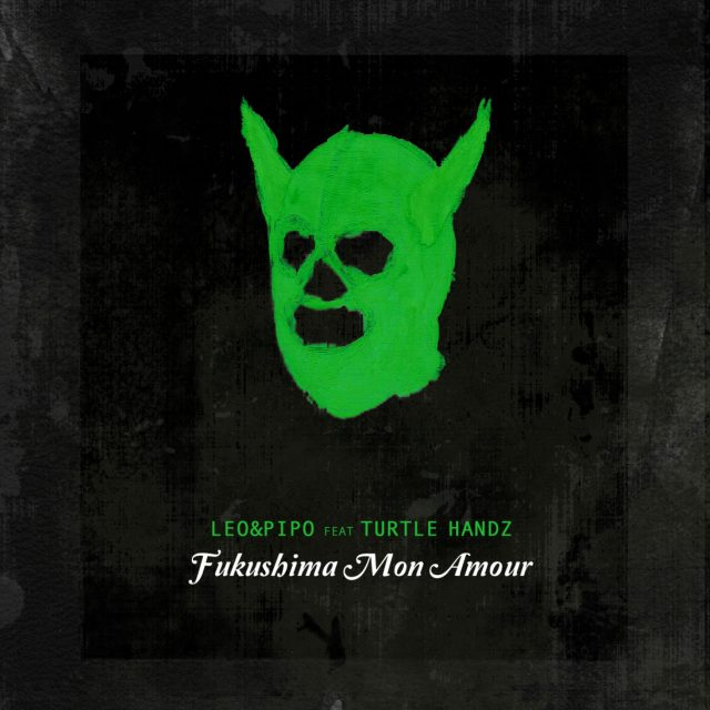 Leo & Pipo feat. Turtle Handz - Fukushima Mon Amour