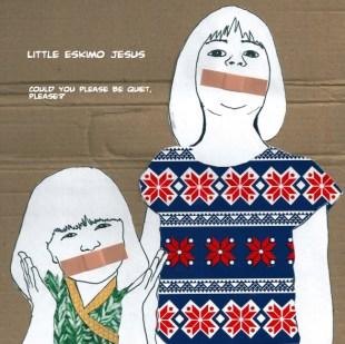 Little Eskimo Jesus - Could You Please Be Quiet, Please?