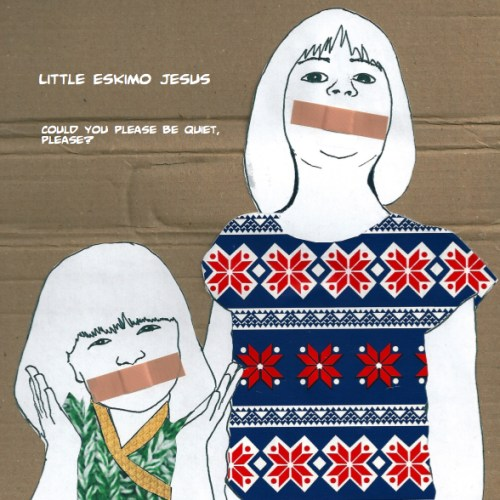 Little Eskimo Jesus - Could You Please Be Quiet, Please?