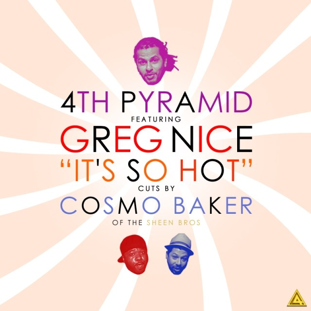 4th Pyramid Ft. Greg Nice & Cosmo Baker - It's So Hot (Sheen Bros)