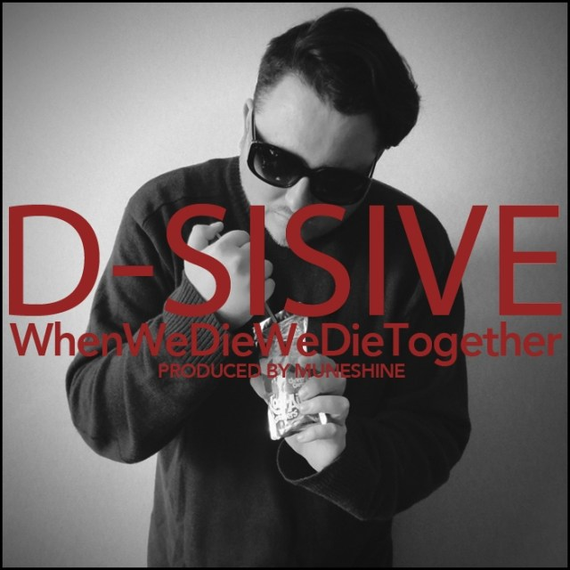 "D-Sisive - ""WhenWeDieWeDieTogether"""