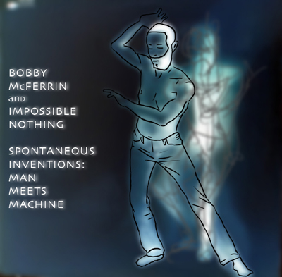 """Bobby McFerrin & Impossible Nothing - """"Spontaneous Inventions: Man Meets Machine"""""""