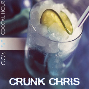 Crunk Chris - CC's Cocktail Hour [free download]