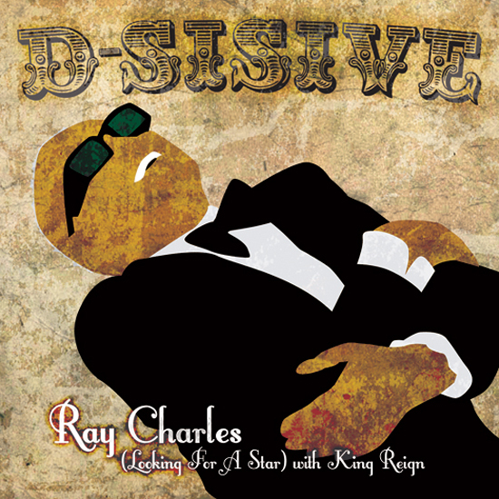 "D-Sisive - ""Ray Charles (Looking For A Star) ft. King Reign"""