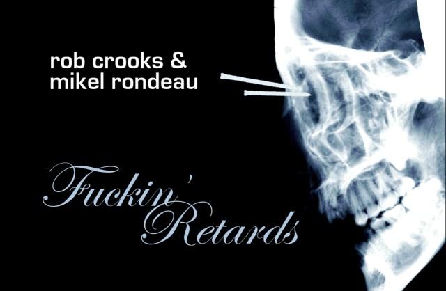 Rob Crooks & Mikel Rondeau - Fuckin' Retarded