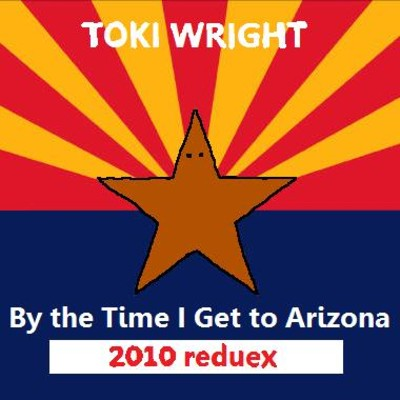 "Toki Wright - ""By The Time I Get To Arizona Redeux"""