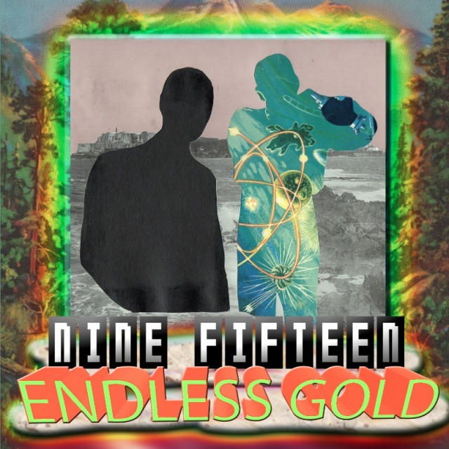 "Nine:Fifteen - ""Endless Gold"""