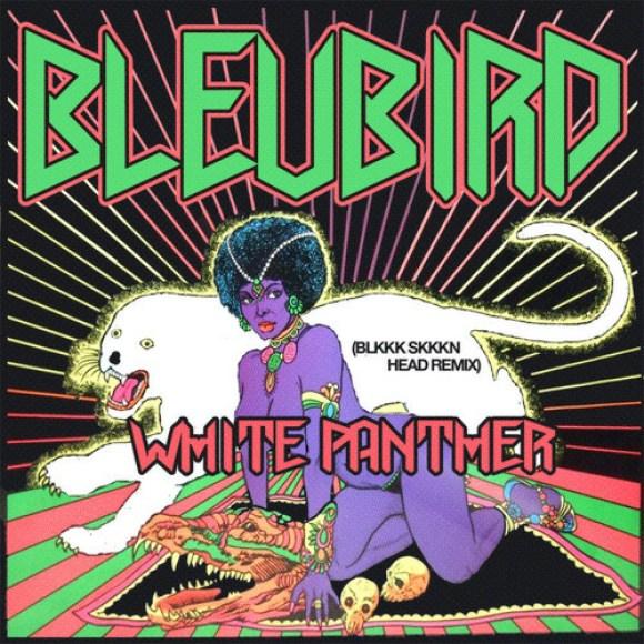 "Bleubird - ""White Panther"" (BLKKK SKKKN HEAD RMX)"
