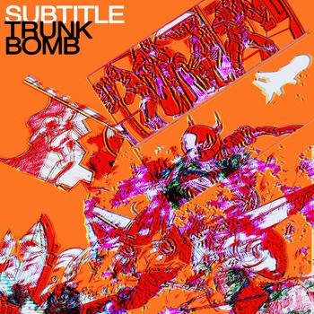 Subtitle - Trunk Bomb