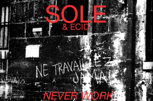 """Sole - """"Never Work"""""""