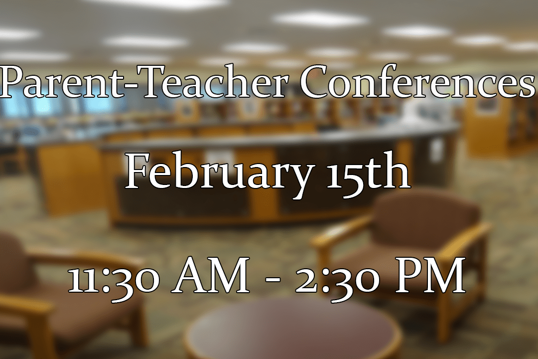 Parent-Teacher Conferences Feb. 15th 11:30-2:30