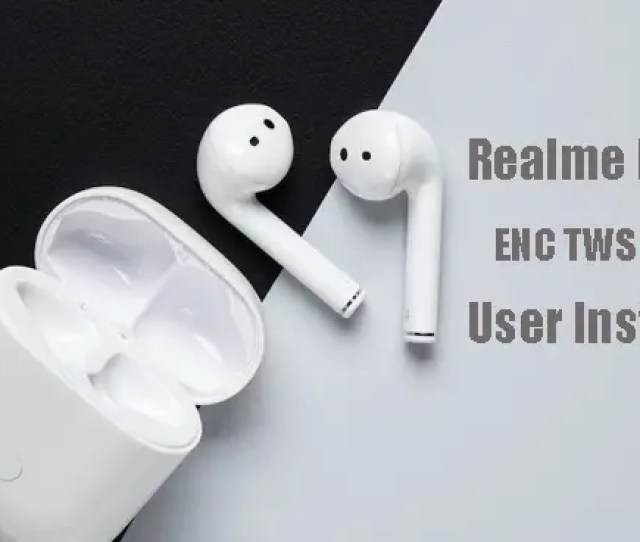 Realme Buds Air Enc Tws Earbuds User Instruction How To Control